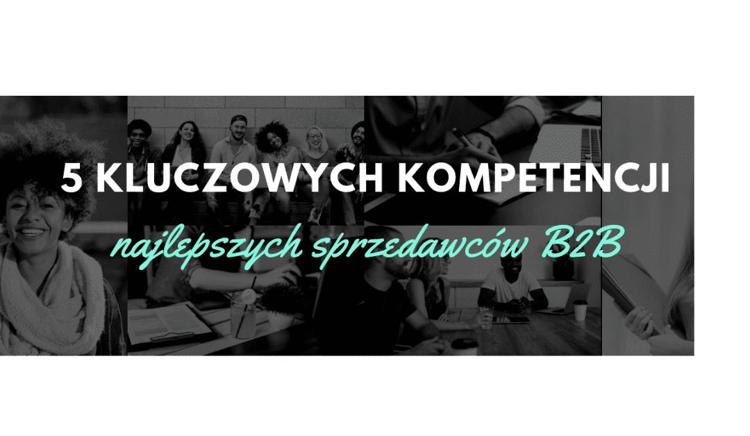 5 kluczowych kompetencji sprzedawców B2B