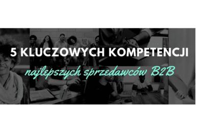Sprzedaż B2B-5 kluczowych kompetencji najlepszych sprzedawców